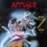 [Accuser Who Dominates Who Album Cover]