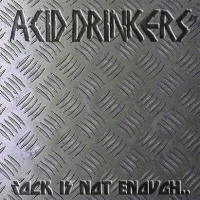 [Acid Drinkers Rock is Not Enough, Give Me the Metal Album Cover]