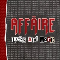 [Affaire Less Ain't More Album Cover]