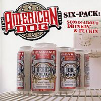 American Dog Six-Pack: Songs About Drinkin and Fuckin Album Cover