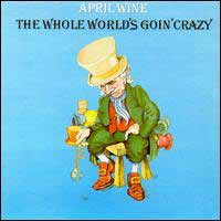[April Wine The Whole World's Goin' Crazy Album Cover]
