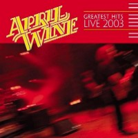 [April Wine Greatest Hits Live 2003 Album Cover]
