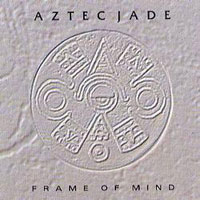 [Aztec Jade Frame Of Mind Album Cover]