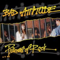 [Bad Attitude Prisoners of Rock Album Cover]