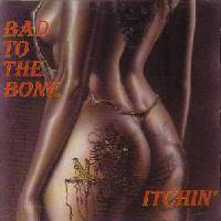 [Bad To The Bone Itchin' Album Cover]