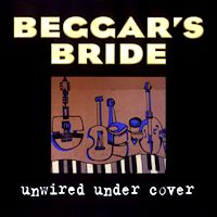 [Beggar's Bride Unwired Under Cover Album Cover]
