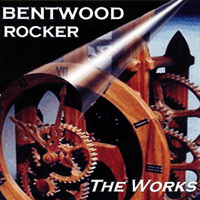 [Bentwood Rocker The Works Album Cover]