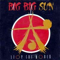 [Big Big Sun Stop The World Album Cover]