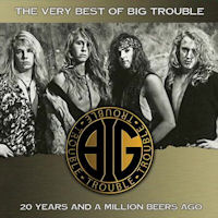 [Big Trouble The Very Best Of Big Trouble Album Cover]