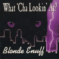 [Blonde Enuff What 'Cha Lookin' At Album Cover]