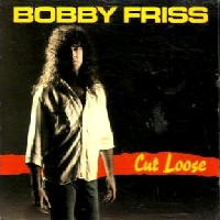 [Bobby Friss Cut Loose Album Cover]