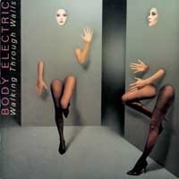Body Electric Walking Through Walls Album Cover