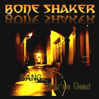 [Bone Shaker Bang... You're Dead Album Cover]