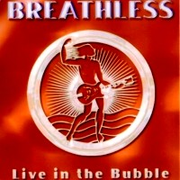 [Breathless Live in the Bubble Album Cover]