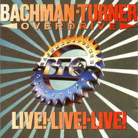 [Bachman-Turner Overdrive Live! Live! Live! Album Cover]