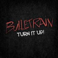 [Bulletrain Turn It Up!  Album Cover]