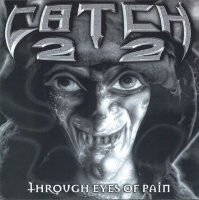 [Catch 22 Through Eyes of Pain Album Cover]