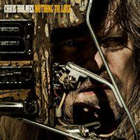 [Chris Holmes Nothing To Lose Album Cover]