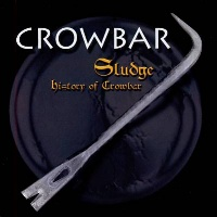 [Crowbar Sludge: History of Crowbar Album Cover]