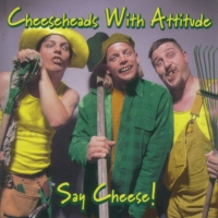 [Cheeseheads With Attitude Say Cheese! Album Cover]