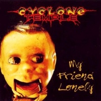 [Cyclone Temple My Friend Lonely Album Cover]