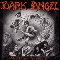 [Dark Angel We Have Arrived Album Cover]