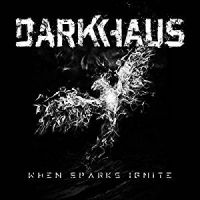 [Darkhaus When Sparks Ignite Album Cover]