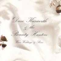 [Dave Kusworth and the Bounty Hunters Wives, Weddings and Roses Album Cover]