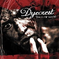 [Dyecrest This Is My World Album Cover]