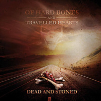 [Dead And Stoned Of Hard Bones And Travelled Hearts Album Cover]