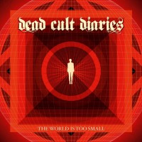 [Dead Cult Diaries The World Is Too Small Album Cover]