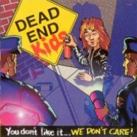 [Dead End Kids You Don't Like It...We Don't Care! Album Cover]