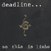 [Deadline So This Is Limbo Album Cover]