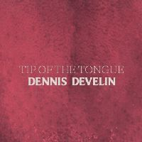 [Dennis Develin Tip Of The Tongue Album Cover]