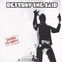 [Destroy She Said Down to Dirty Album Cover]