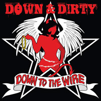 [Down and Dirty Down To The Wire Album Cover]