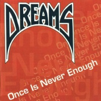 [Dreams Once Is Never Enough Album Cover]