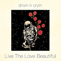 [Drivin N Cryin Live the Love Beautiful Album Cover]