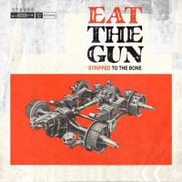 [Eat the Gun Stripped to the Bone Album Cover]