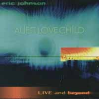 [Eric Johnson Alien Love Child: Live and Beyond Album Cover]