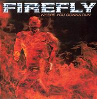 Firefly Where You Gonna Run Album Cover
