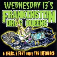[The Frankenstein Drag Queens From Planet 13 6 Years, 6 Feet Under the Influence Album Cover]