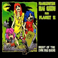[The Frankenstein Drag Queens From Planet 13 Night of the Living Drag Queens Album Cover]