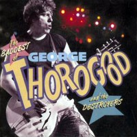 George Thorogood The Baddest Of George Thorogood And The Destroyers Album Cover