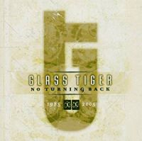 [Glass Tiger No Turning Back 1985 - 2005 Album Cover]