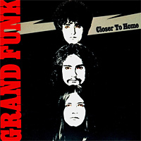 [Grand Funk Railroad Closer to Home Album Cover]