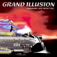 [Grand Illusion Ordinary Just Won't Do Album Cover]