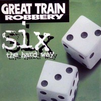 Great Train Robbery Six The Hard Way Album Cover