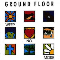 [Ground Floor Weep No More Album Cover]