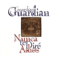[Guardian Nunca Te Dire' Adios Album Cover]